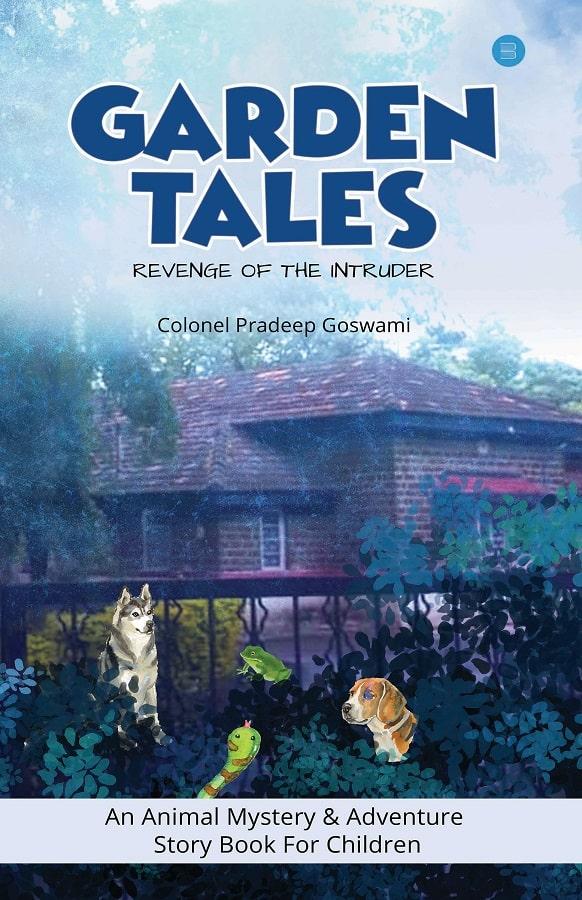 Garden Tales - Revenge of the Intruder Blue Rose Publishers